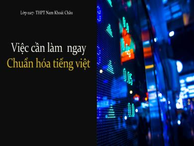 Bài giảng môn Ngữ văn lớp 11 - Tuần 29: Tiếng việt: Việc cần làm ngay chuẩn hóa Tiếng việt - Trường THPT Nam Khoái Châu