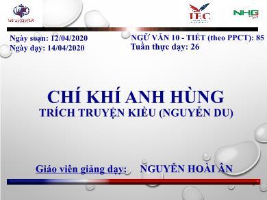 Bài giảng Ngữ văn lớp 10 - Tiết 85: Đọc văn: Chí khí anh hùng (Trích Truyện Kiều - Nguyễn Du) - Nguyễn Hoài Ân