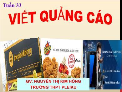 Bài giảng Ngữ văn lớp 10 - Tuần 33: Viết quảng cáo - Nguyễn Thị Kim Hồng