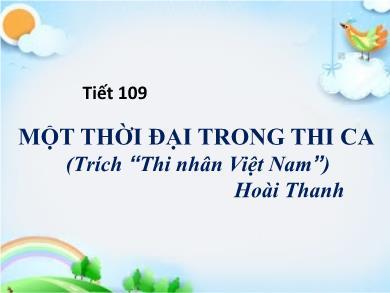 Bài giảng Ngữ văn lớp 11 - Tiết 109: Đọc văn: Một thời đại trong thi ca (Tríchthi nhân Việt Nam - Hoài Thanh)