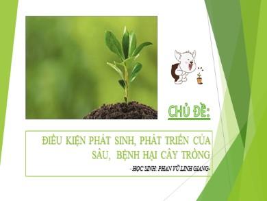 Bài giảng Công nghệ lớp 10 - Bài 15: Điều kiện phát sinh, phát triển của sâu, bệnh hại cây trồng - Phan Vũ Linh Giang