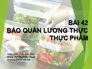 Bài giảng Công nghệ lớp 10 - Bài 42: Bảo quản lương thực, thực phẩm - Trần Đức Anh