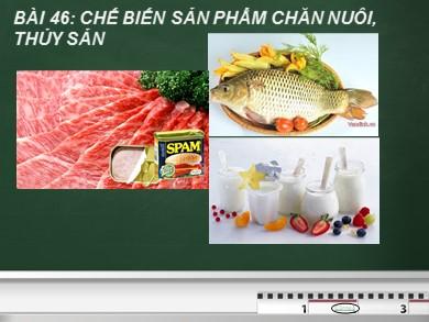 Bài giảng Công nghệ lớp 10 - Bài 46: Chế biến sản phẩm chăn nuôi, thủy sản