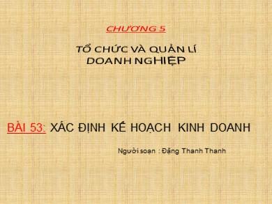 Bài giảng Công nghệ lớp 10 - Bài 53: Xác định kế hoạch kinh doanh - Đặng Thanh Thanh