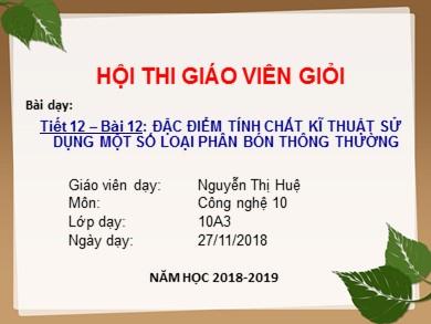 Bài giảng Công nghệ lớp 10 - Tiết 12, Bài 12: Đặc điểm, tính chất, kĩ thuật sử dụng một số loại phân bón thông thường - Năm học 2018-2019 - Nguyễn Thị Huệ