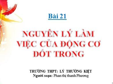 Bài giảng Công nghệ lớp 11 - Bài 21: Nguyên lý làm việc của động cơ đốt trong - Phan Thị Thanh Phương
