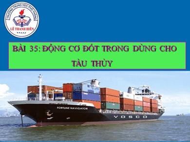 Bài giảng Công nghệ lớp 11 - Bài 35: Động cơ đốt trong dùng cho tàu thủy - Trường THPT Lê Thanh Hiền