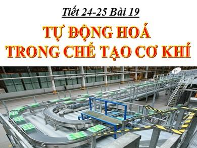 Bài giảng Công nghệ lớp 11 - Tiết 24+25, Bài 19: Tự động hoá trong chế tạo cơ khí
