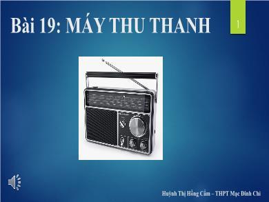 Bài giảng Công nghệ lớp 12 - Bài 19: Máy thu thanh - Huỳnh Thị Cẩm Hồng