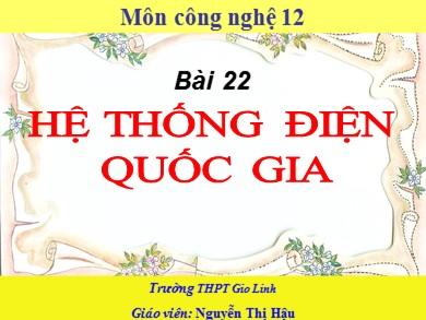 Bài giảng Công nghệ lớp 12 - Bài 22: Hệ thống điện quốc gia - Nguyễn Thị Hậu
