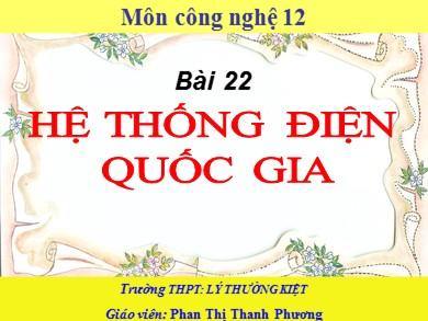 Bài giảng Công nghệ lớp 12 - Bài 22: Hệ thống điện quốc gia - Phan Thị Thanh Phương