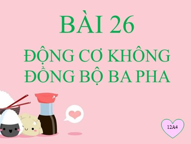 Bài giảng Công nghệ lớp 12 - Bài 26: Động cơ không đồng bộ ba pha - Tống Kim Ngân