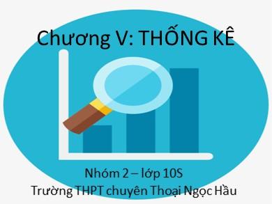 Bài giảng Đại số lớp 10 - Chương 5, Bài 1: Bảng phân bố tần số và tần suất - Trường THPT chuyên Thoại Ngọc Hầu