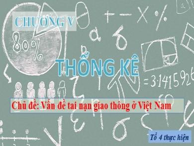Bài giảng Đại số lớp 10 - Chương 5: Thống kê - Chủ đề: Vấn đề tạo nạn giao thông ở Việt Nam