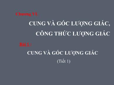 Bài giảng Đại số lớp 10 - Chương 6, Bài 1: Cung và góc lượng giác (Tiết 1)