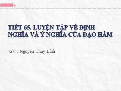 Bài giảng Đại số lớp 11 - Tiết 65: Luyện tập về định nghĩa và ý nghĩa của đạo hàm - Nguyễn Thị Thùy Linh
