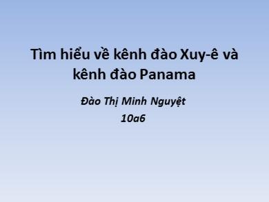 Bài giảng Địa lí lớp 10 - Bài 38: Thực hành: Viết báo cáo ngắn về kênh đào Xuy-ê và kênh đào Pa-na-ma - Đào Thị Minh Nguyệt