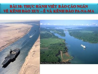 Bài giảng Địa lí lớp 10 - Chương 9, Bài 38: Thực hành: Viết báo cáo ngắn về kênh đào Xuy-ê và kênh đào Pa-na-ma