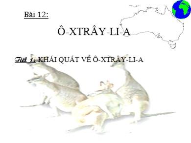 Bài giảng Địa lí lớp 11 - Bài 12, Tiết 1: Khái quát về Ô-xtrây-li-a