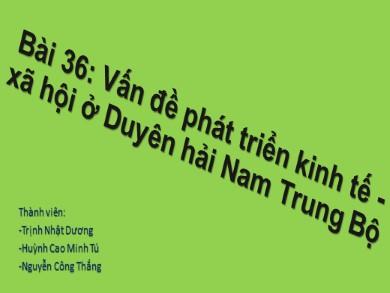 Bài giảng Địa lí lớp 12 - Bài 36: Vấn đề phát triển kinh tế - xã hội ở Duyên hải Nam Trung Bộ - Trịnh Nhật Dương