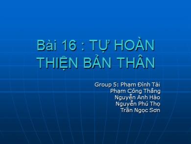 Bài giảng Giáo dục công dân lớp 10 - Bài 16: Tự hoàn thiện bản thân - Phạm Đình Tài