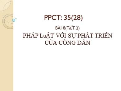 Bài giảng Giáo dục công dân lớp 12 - Tiết 35, Bài 8: Pháp luật với sự phát triển của công dân (Tiết 2)