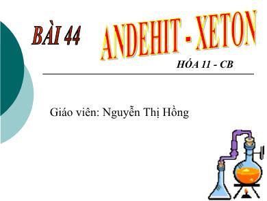 Bài giảng Hóa học lớp 11 - Bài 44: Anđehit - Xeton - Nguyễn Thị Hồng