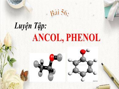 Bài giảng Hóa học lớp 11 - Tiết 56, Bài 42: Luyện tập Dẫn xuất halogen, ancol, phenol