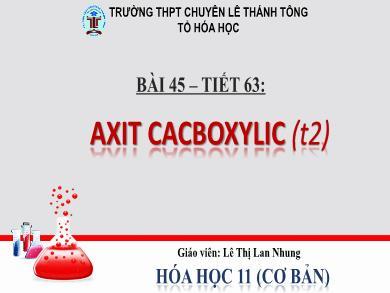 Bài giảng Hóa học lớp 11 - Tiết 63, Bài 45: Axit cacbonxylic (Tiết 2) - Lê Thị Lan Nhung