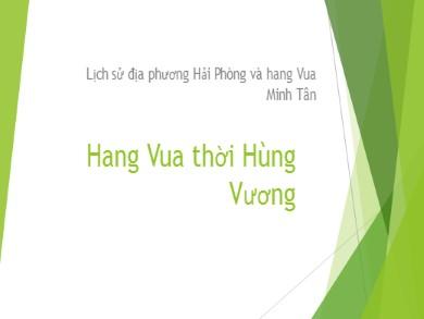 Bài giảng Lịch sử lớp 10 - Chương trình địa phương: Lịch sử địa phương Hải Phòng và hang Vua Minh Tân