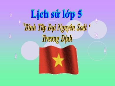 Bài giảng Lịch sử lớp 5 - Bài 1: Bình Tây Đại Nguyên soái Trương Định