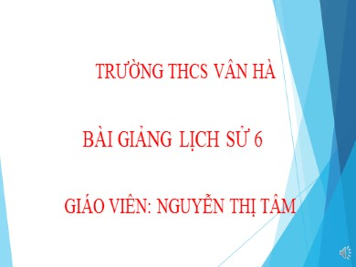 Bài giảng Lịch sử lớp 6 - Bài 24: Nước Chăm pa từ thế kỉ II đến thế kỉ X - Nguyễn Thị Tâm