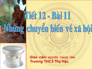 Bài giảng Lịch sử lớp 6 - Tiết 12, Bài 11: Những chuyển biến về xã hội - Nguyễn Thanh Tình