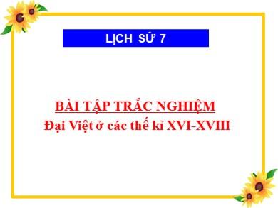 Bài giảng Lịch sử lớp 7 - Bài tập trắc nghiệm: Đại Việt ở các thế kỉ XVI-XVIII