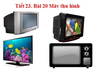 Bài giảng môn Công nghệ lớp 12 - Tiết 23, Bài 20: Máy thu hình