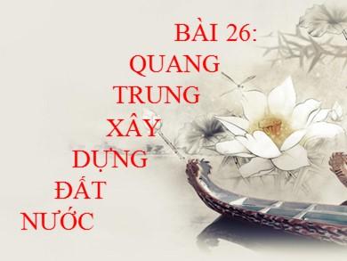 Bài giảng môn Lịch sử khối 7 - Bài 26: Quang Trung xây dựng đất nước