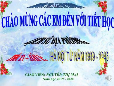Bài giảng môn Lịch sử lớp 9 - Lịch sử địa phương: Tiết 27, Bài 1: Hà Nội từ năm 1919 đến năm 1945 - Năm học 2019-2020 - Nguyễn Thị Mai