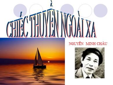 Bài giảng Ngữ văn lớp 12 - Đọc hiểu văn bản: Chiếc thuyền ngoài xa (Nguyễn Minh Châu)