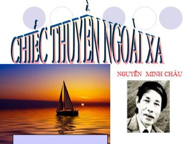 Bài giảng Ngữ văn lớp 12 - Tác phẩm: Chiếc thuyền ngoài xa (Nguyễn Minh Châu)