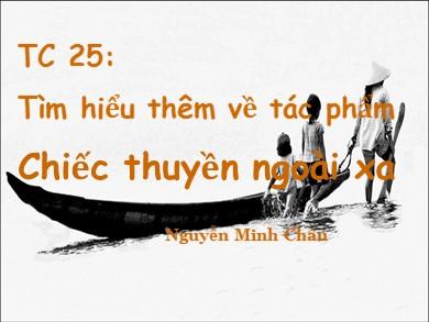 Bài giảng Ngữ văn lớp 12 - Tiết 25: Tìm hiểu thêm: Chiếc thuyền ngoài xa (Nguyễn Minh Châu)