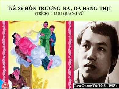 Bài giảng Ngữ văn lớp 12 - Tiết 86: Đọc văn: Hồn Trương Ba, da hàng thịt(Lưu Quang Vũ)