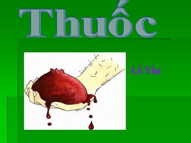 Bài giảng Ngữ văn lớp 12 - Tuần 26: Đọc văn: Thuốc (Lỗ Tấn)