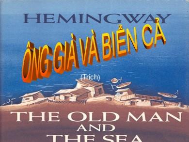 Bài giảng Ngữ văn lớp 12 - Tuần 28: Đọc văn: Ông già và biển cả (Trích)