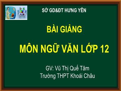 Bài giảng Ngữ văn lớp 12 - Tuần 31: Làm văn: Phong cách ngôn ngữ hành chính - Vũ Thị Quế Tâm