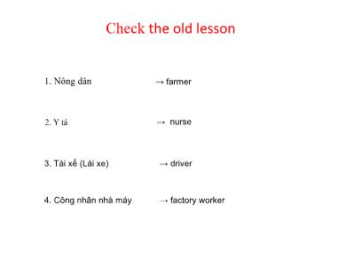 Bài giảng Tiếng anh lớp 4 - Unit 12 : What does your father do?