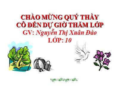Bài giảng Lịch sử lớp 10 - Bài 19: Những cuộc kháng chiến chống ngoại xâm ở các thế kỉ X-XV - Nguyễn Thị Xuân Đào