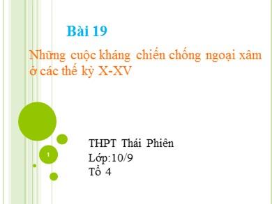 Bài giảng Lịch sử lớp 10 - Bài 19: Những cuộc kháng chiến chống ngoại xâm ở các thế kỉ X-XV - Trường THPT Thái Phiên