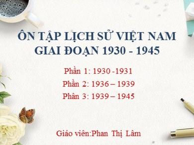 Bài giảng Lịch sử lớp 12 - Chủ đề: Ôn tập lịch sử Việt Nam giai đoạn 1930 - 1945 - Phan Thị Lâm