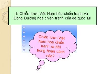 Bài giảng Lịch sử lớp 12 - Chủ đề: Việt Nam hóa chiến tranh